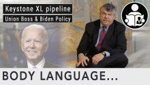 Body Language – Keystone XL pipeline & Canceled Jobs, Union Boss