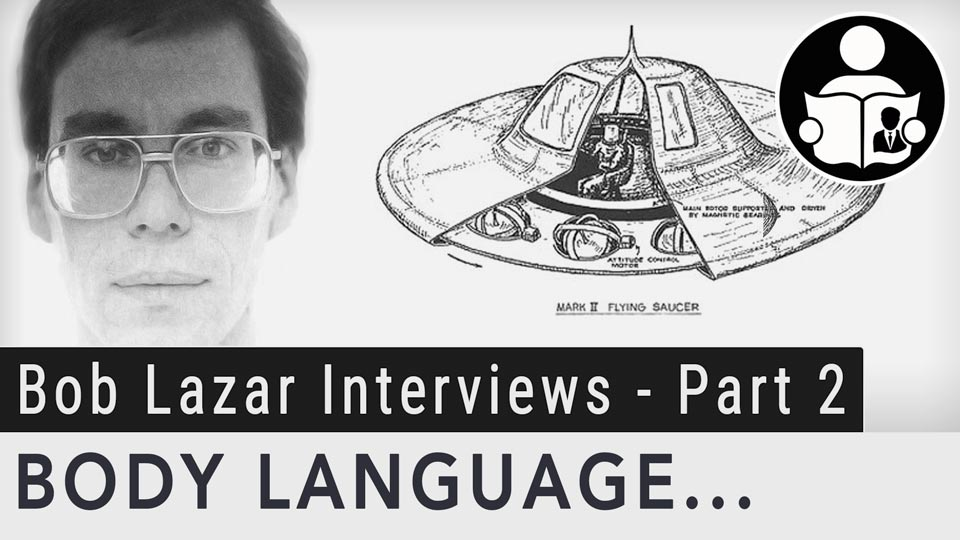 Body Language – The Bob Lazar Interviews – Part 2